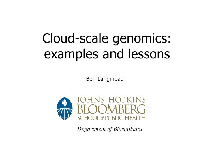 Cloud-scale genomics: examples and lessons <ul><li>Ben Langmead </li></ul>Department of Biostatistics