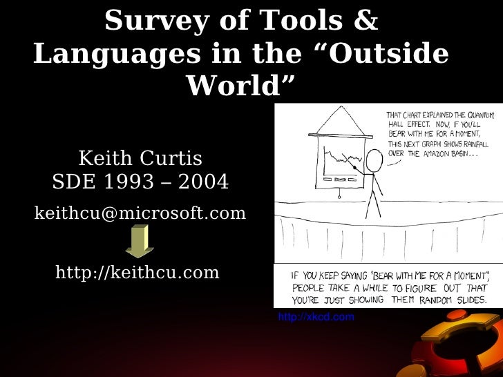 "Survey of Tools &     Languages in the ""Outside              World""         Keith Curtis      SDE 1993 – 2004     keithcu@..."