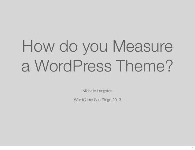 How do you Measurea WordPress Theme?          Michelle Langston      WordCamp San Diego 2013                              ...