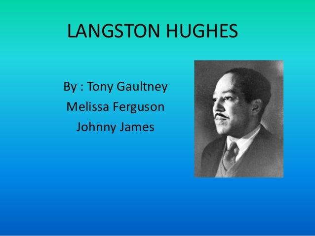 LANGSTON HUGHES By : Tony Gaultney Melissa Ferguson Johnny James