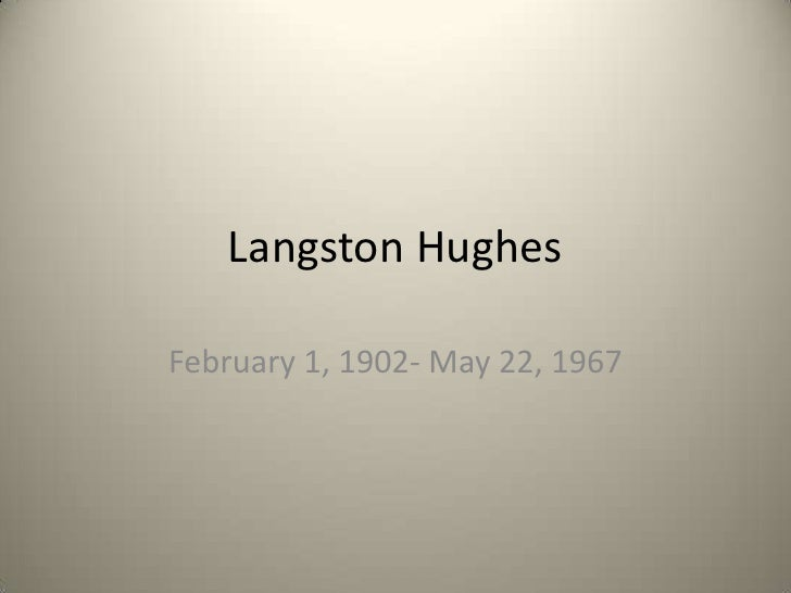 Langston Hughes<br />February 1, 1902- May 22, 1967<br />
