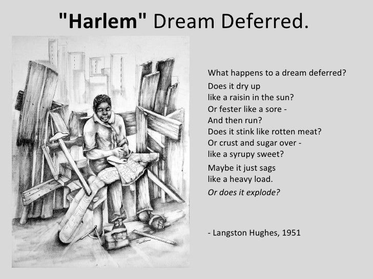 harlem a dream deferred essay example Langston hughes the author of the poem harlem asks what happens to a dream deferred langston hughes goes on and uses metaphors to give vivid examples on how a dream can be deferred essays related to harlem by langston hughes 1.
