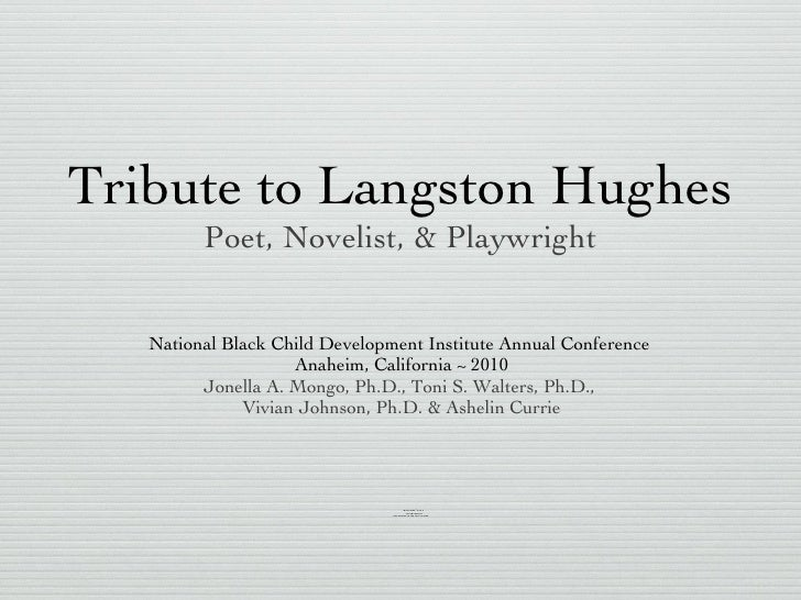 Tribute to Langston Hughes Poet, Novelist, & Playwright   <ul><li>National Black Child Development Institute Annual Confer...
