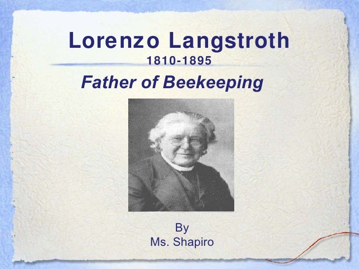 Lorenzo Langstroth 1810-1895 Father of Beekeeping By Ms. Shapiro
