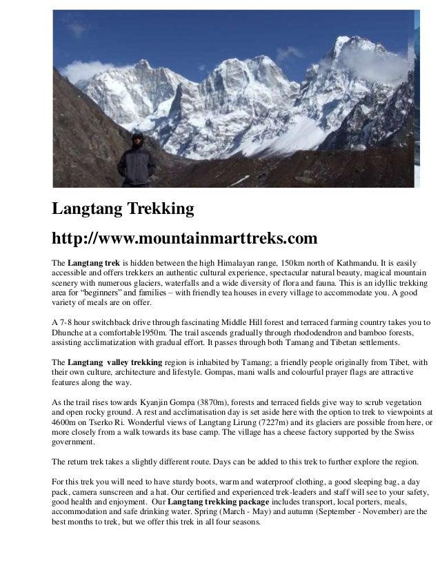 Langtang Trekkinghttp://www.mountainmarttreks.comThe Langtang trek is hidden between the high Himalayan range, 150km north...