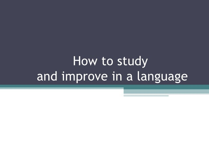 How to study  and improve in a language