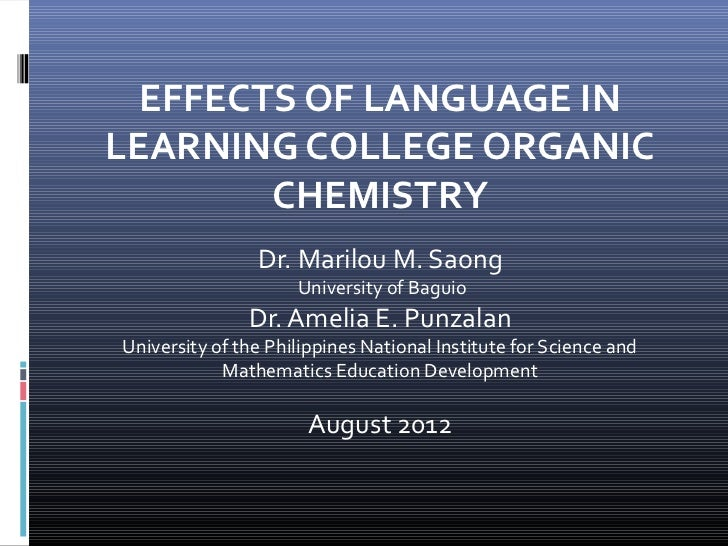 EFFECTS OF LANGUAGE INLEARNING COLLEGE ORGANIC        CHEMISTRY                Dr. Marilou M. Saong                     Un...