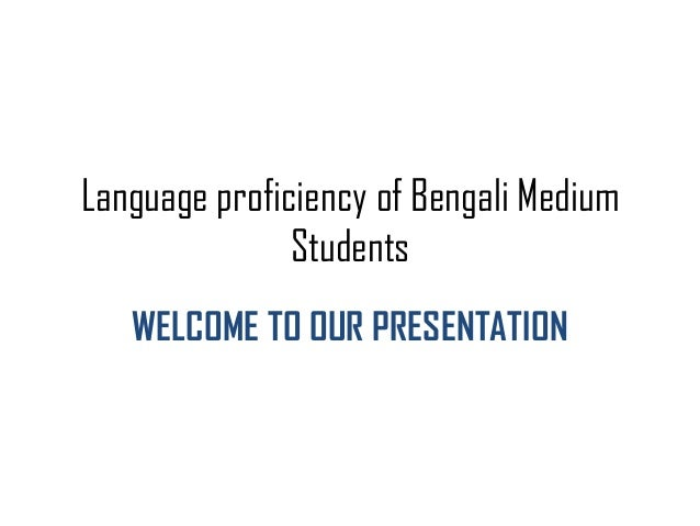 Language proficiency of Bengali Medium Students WELCOME TO OUR PRESENTATION
