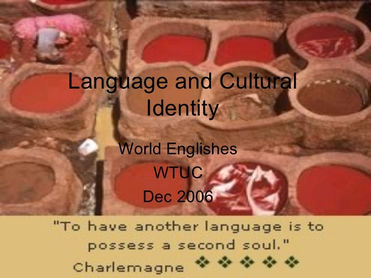 Language and Cultural Identity World Englishes WTUC Dec 2006