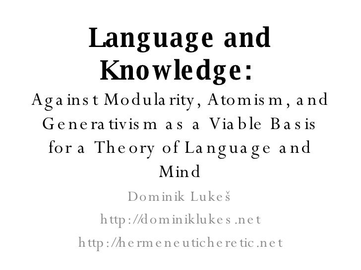 Language and Knowledge:  Against Modularity, Atomism, and Generativism as a Viable Basis for a Theory of Language and Mind...