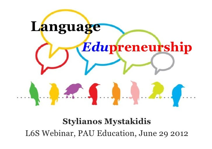 Language             Edupreneurship        Stylianos MystakidisL6S Webinar, PAU Education, June 29 2012