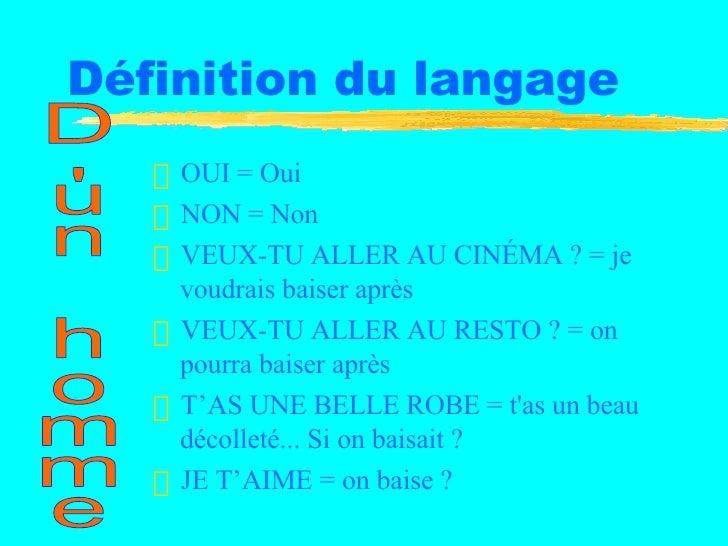 Définition du langage   <ul><li>OUI = Oui </li></ul><ul><li>NON = Non </li></ul><ul><li>VEUX-TU ALLER AU CINÉMA ? = je vou...