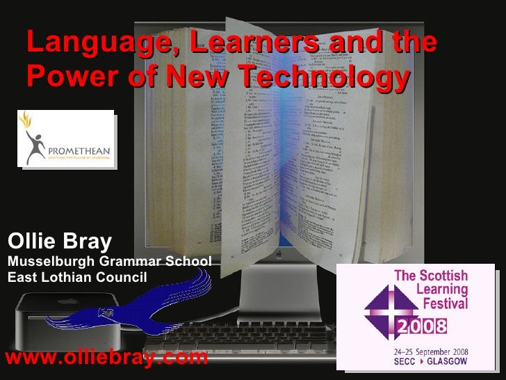 www.olliebray.com Ollie Bray Musselburgh Grammar School East Lothian Council Language, Learners and the Power of New Techn...