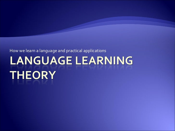 How we learn a language and practical applications