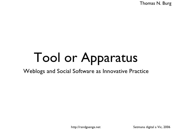 Tool or Apparatus <ul><li>Weblogs and Social Software as Innovative Practice </li></ul>