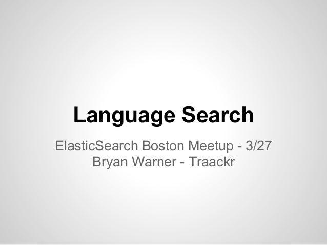 Language SearchElasticSearch Boston Meetup - 3/27       Bryan Warner - Traackr