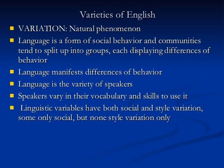 Varieties of English <ul><li>VARIATION: Natural phenomenon </li></ul><ul><li>Language is a form of social behavior and com...