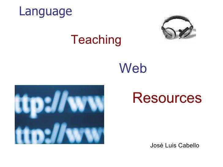 Language   Teaching      Web     Resources       José Luis Cabello