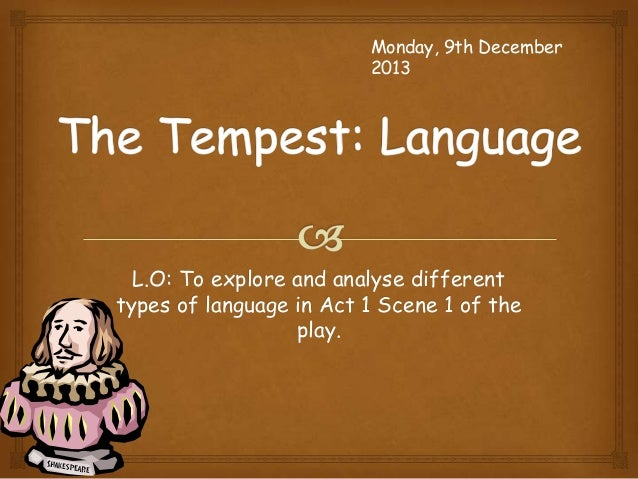 Monday, 9th December 2013  L.O: To explore and analyse different types of language in Act 1 Scene 1 of the play.