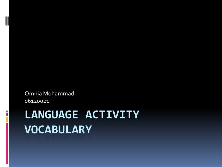 Language ActivityVocabulary<br />Omnia Mohammad<br />06120021<br />