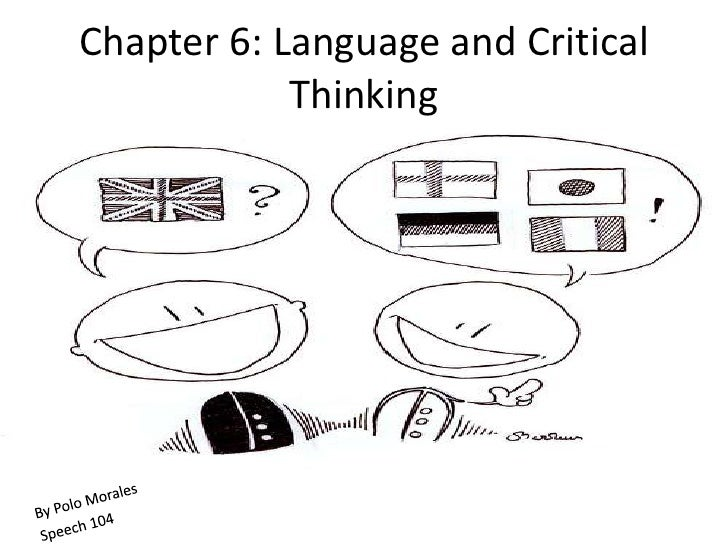 Chapter 6: Language and Critical Thinking<br />By Polo Morales<br />Speech 104<br />