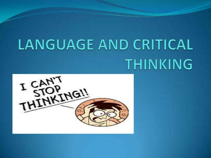 LANGUAGE AND CRITICAL THINKING<br />