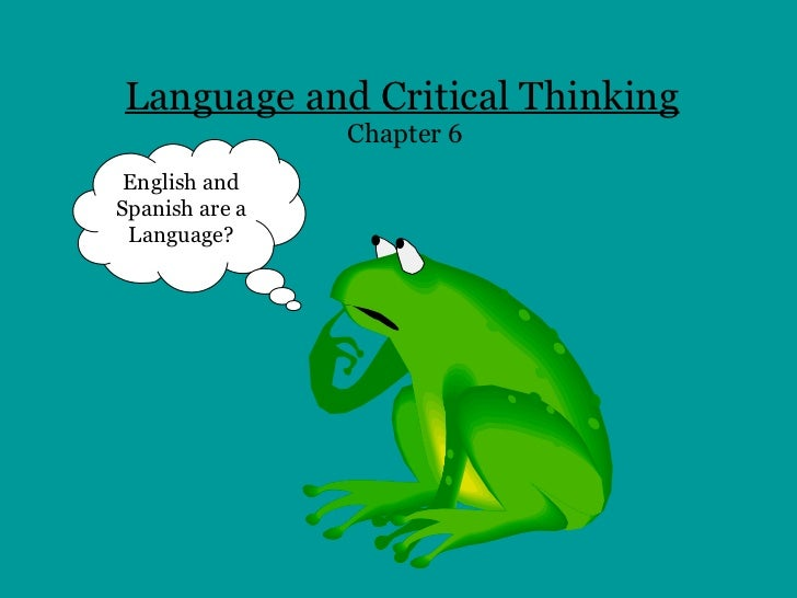 Language and Critical Thinking   Chapter 6 English and Spanish are a Language?