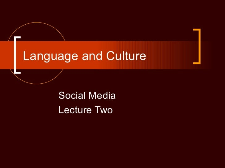Language and Culture     Social Media     Lecture Two