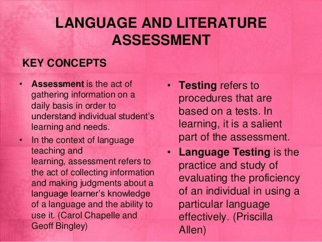 LANGUAGE AND LITERATUREASSESSMENTKEY CONCEPTS• Assessment is the act ofgathering information on adaily basis in order toun...