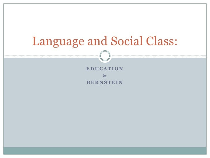 Education<br />&<br />Bernstein<br />1<br />Language and Social Class:<br />