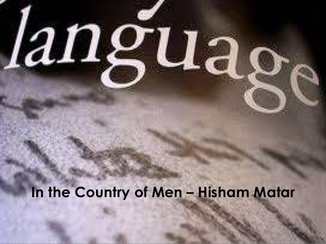 Language and Style In the Country of Men – Hisham Matar