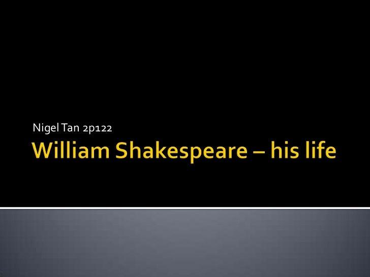 William Shakespeare – his life<br />Nigel Tan 2p122<br />