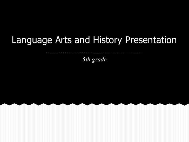Language Arts and History Presentation                5th grade
