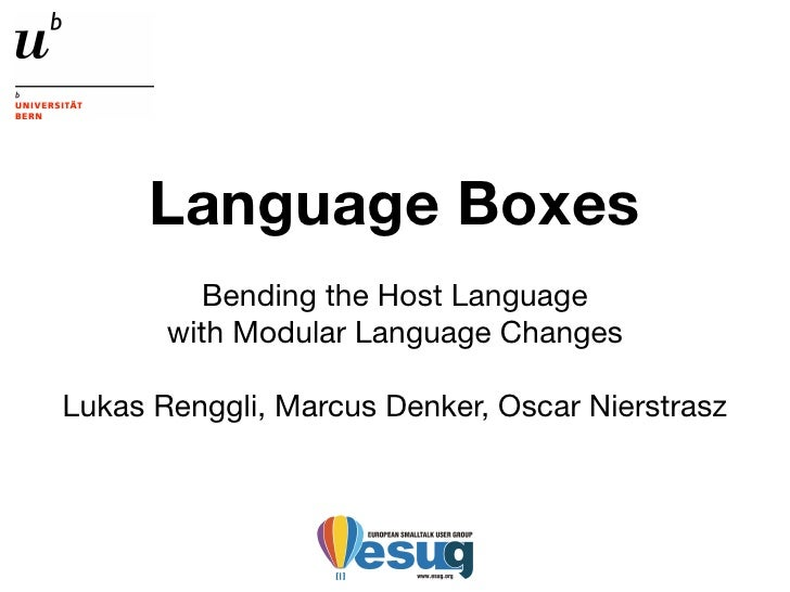 Language Boxes           Bending the Host Language        with Modular Language Changes  Lukas Renggli, Marcus Denker, Osc...