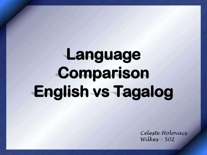 Language  ComparisonEnglish vs Tagalog             Celeste Holovacs             Wilkes - 502