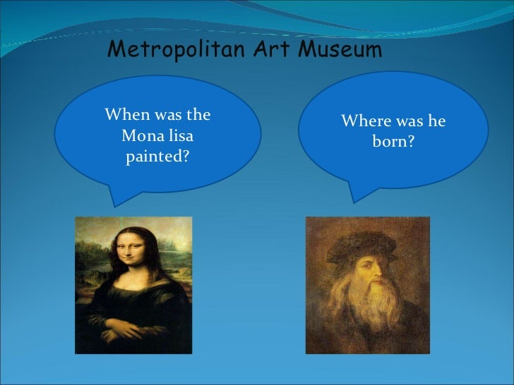 When was the Mona lisa painted? Where was he born? Metropolitan Art Museum