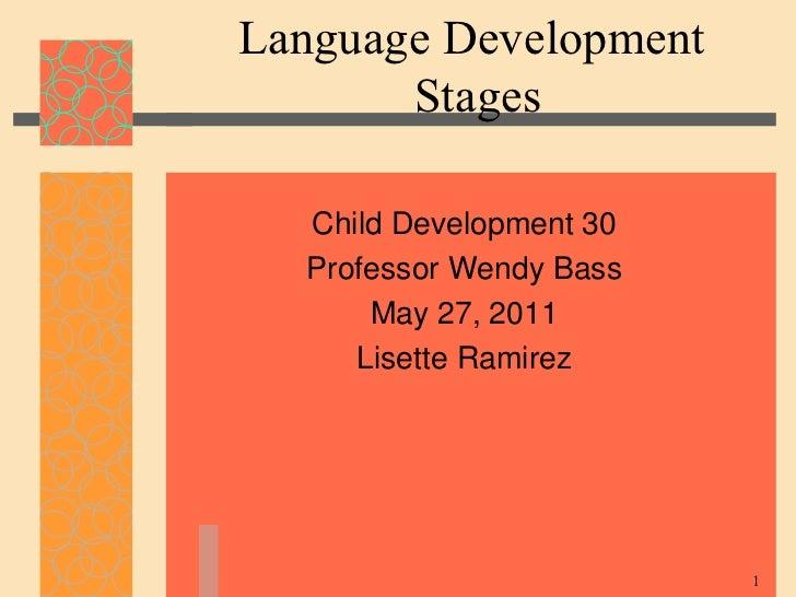 Language Development  Stages <ul><li>Child Development 30 </li></ul><ul><li>Professor Wendy Bass </li></ul><ul><li>May 27,...