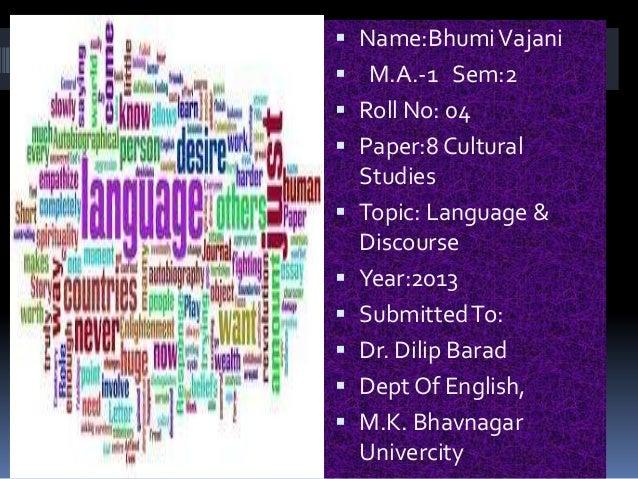  Name:Bhumi Vajanis    M.A.-1 Sem:2     Roll No: 04     Paper:8 Cultural      Studies     Topic: Language &      Disc...