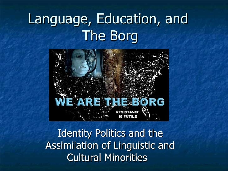 Language, Education, and  The Borg Identity Politics and the Assimilation of Linguistic and Cultural Minorities