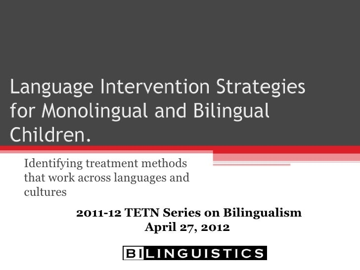 Identifying treatment methodsthat work across languages andcultures         2011-12 TETN Series on Bilingualism           ...