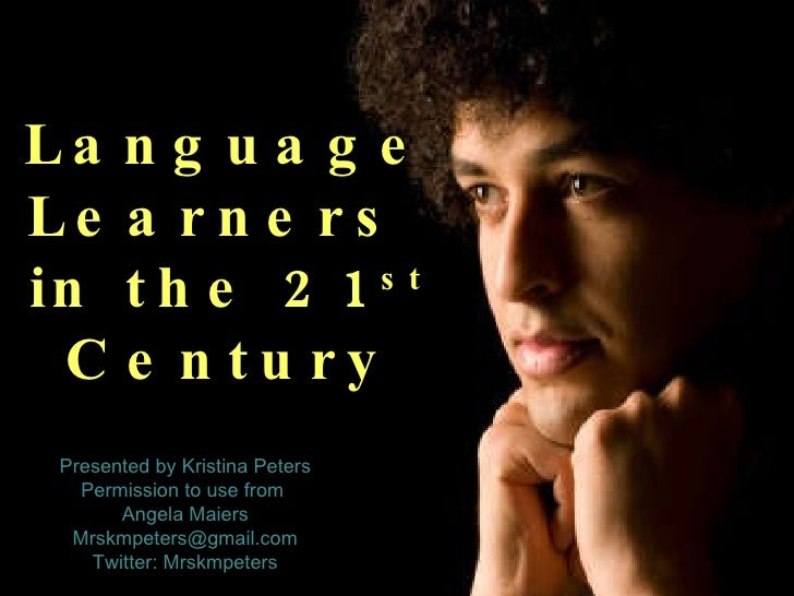 Language Learners  in the 21 st  Century Presented by Kristina Peters Permission to use from  Angela Maiers [email_address...