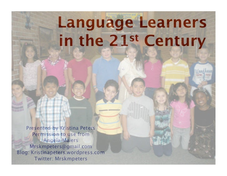 Language Learners                in the 21st Century    Presented by Kristina Peters      Permission to use from          ...