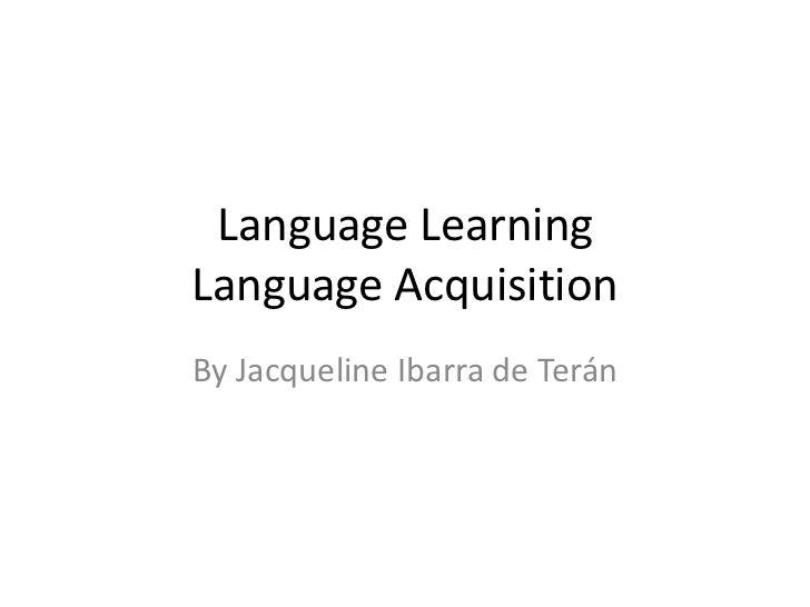 Language LearningLanguage AcquisitionBy Jacqueline Ibarra de Terán