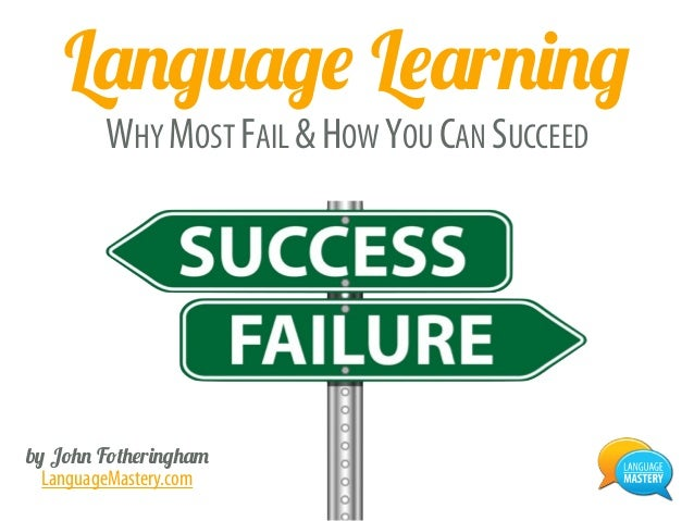 Language Learning WHY MOST FAIL &HOW YOU CAN SUCCEED by John Fotheringham LanguageMastery.com