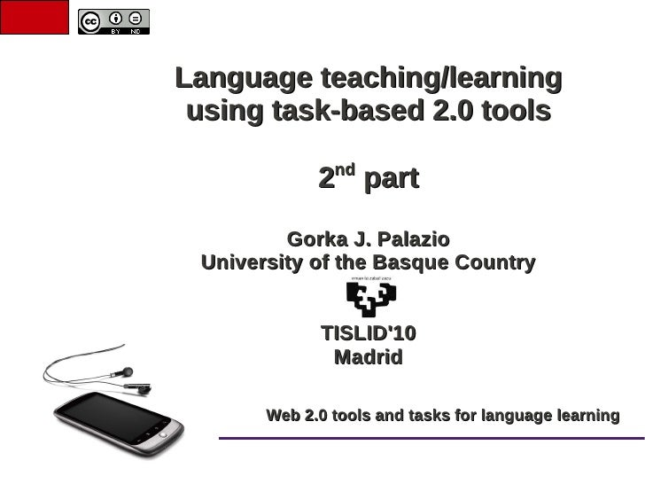Language teaching/learning  using task-based 2.0 tools                nd              2 part          Gorka J. Palazio  Un...