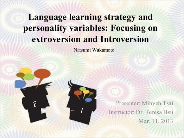 Language learning strategy andpersonality variables: Focusing on  extroversion and Introversion            Natsumi Wakamot...