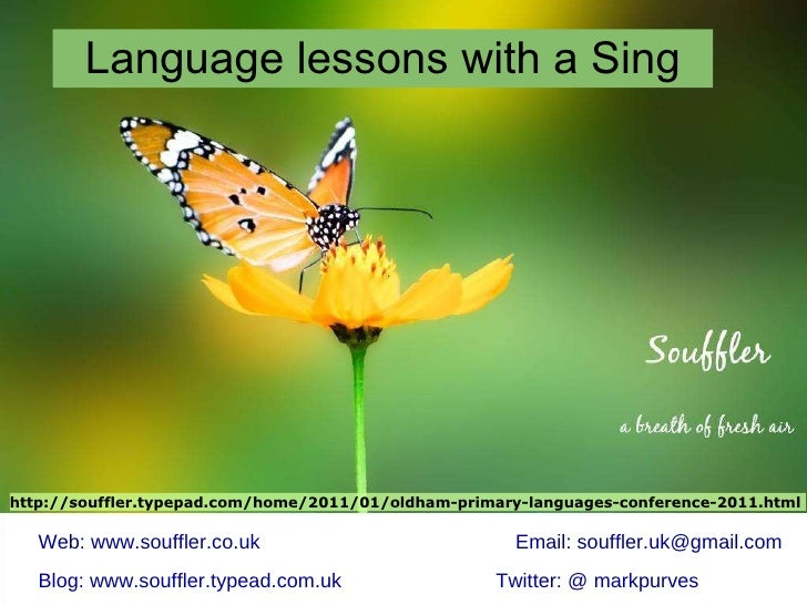 Language lessons with a Sing Web: www.souffler.co.uk Email: souffler.uk@gmail.com Blog: www.souffler.typead.com.uk Twitter...
