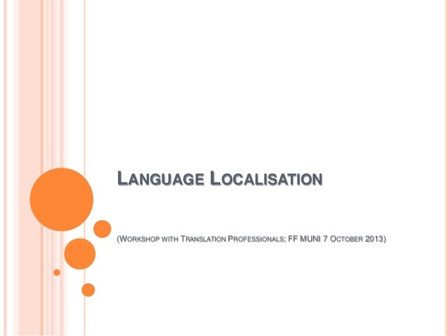 LANGUAGE LOCALISATION (WORKSHOP WITH TRANSLATION PROFESSIONALS; FF MUNI 7 OCTOBER 2013)