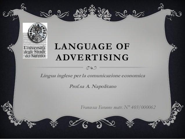 LANGUAGE OF ADVERTISING Lingua inglese per la comunicazione economica Prof.sa A. Napolitano Francesca Faraone matr. N° 403...