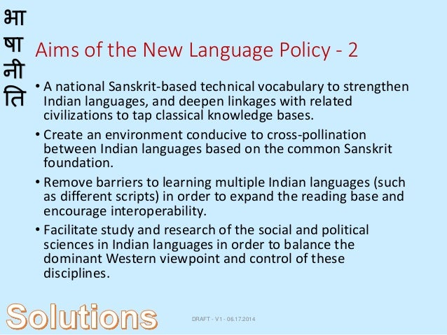 language policy in india The language policy has not improved, after so many years after india becoming a democratic republic there are many countries in the world, where multiple languages are in practice we can take a lead from them where, multiple language policy is implemented effectively at the national level.